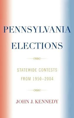Pennsylvania Elections: Statewide Contests, 1950-2004 (Hardback)