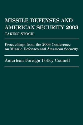 Missile Defense and American Security 2003: Proceedings from the 2003 Conference on Missile Defenses and American Security - American Foreign Policy Council (Paperback)