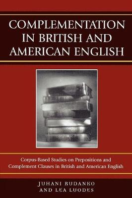 Complementation in British and American English: Corpus-Based Studies on Prepositions and Complement Clauses (Paperback)