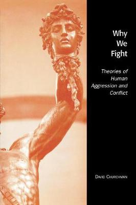 Why We Fight: Theories of Human Aggression and Conflict (Paperback)