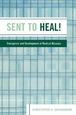 Sent to Heal!: Emergence and Development of Medical Missions (Paperback)