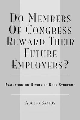 Do Members of Congress Reward Their Future Employers?: Evaluating the Revolving Door Syndrome (Paperback)