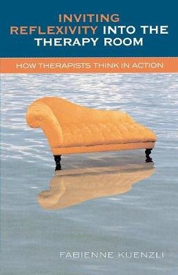 Inviting Reflexivity into the Therapy Room: How Therapists Think in Action (Paperback)