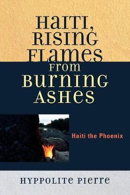 Haiti, Rising Flames from Burning Ashes: Haiti the Phoenix (Paperback)