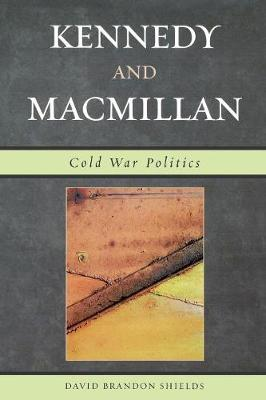 Kennedy and Macmillan: Cold War Politics (Paperback)