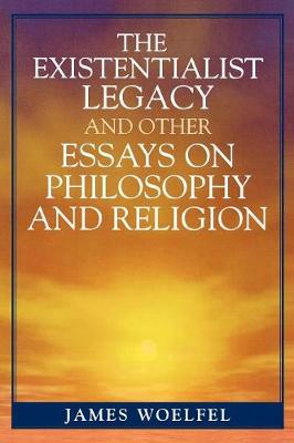 The Existentialist Legacy and Other Essays on Philosophy and Religion (Paperback)