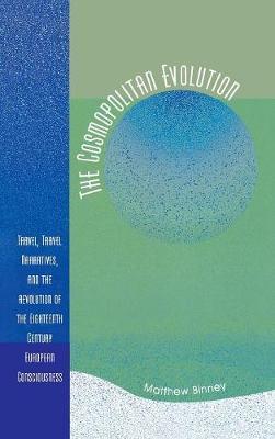 The Cosmopolitan Evolution: Travel, Travel Narratives, and the Revolution of the Eighteenth-Century European Consciousness (Hardback)