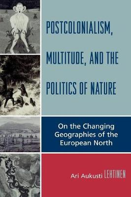Postcolonialism, Multitude, and the Politics of Nature: On the Changing Geographies of the European North (Paperback)