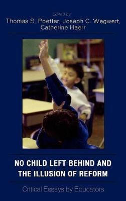 No Child Left Behind and the Illusion of Reform: Critical Essays by Educators (Hardback)