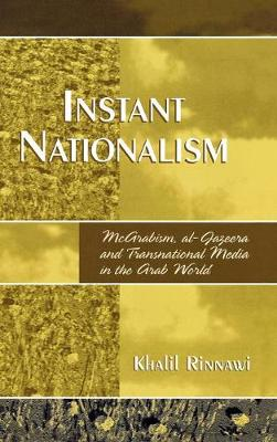 Instant Nationalism: McArabism, al-Jazeera, and Transnational Media in the Arab World (Hardback)