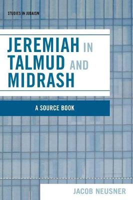 Jeremiah in Talmud and Midrash: A Source Book - Studies in Judaism (Paperback)