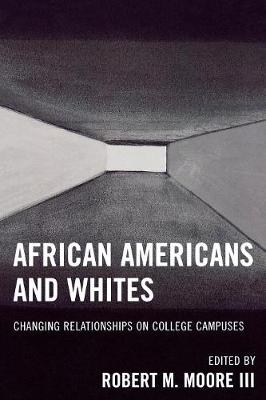 African Americans and Whites: Changing Relationships on College Campuses (Paperback)