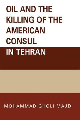 Oil and the Killing of the American Consul in Tehran (Paperback)