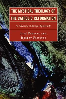 The Mystical Theology of the Catholic Reformation: An Overview of Baroque Spirituality (Paperback)