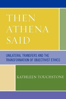 Then Athena Said: Unilateral Transfers and the Transformation of Objectivist Ethics (Paperback)