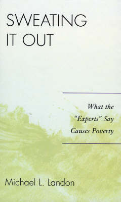 Sweating It Out: What the 'Experts' Say Causes Poverty (Hardback)