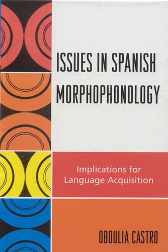 Issues in Spanish Morphophonology: Implications for Language Acquisition (Hardback)