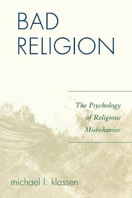Bad Religion: The Psychology of Religious Misbehavior (Paperback)