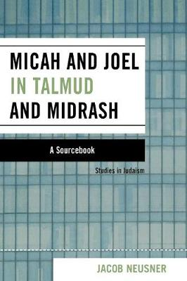 Micah and Joel in Talmud and Midrash: A Source Book - Studies in Judaism (Paperback)