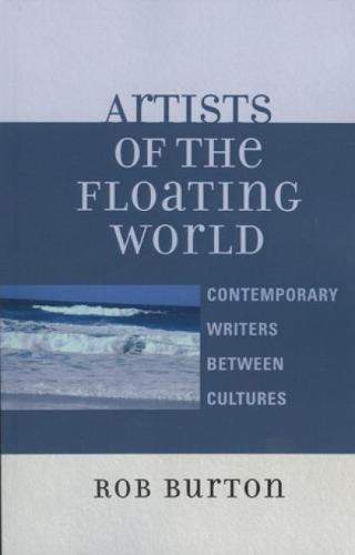 Artists of the Floating World: Contemporary Writings Between Cultures (Hardback)