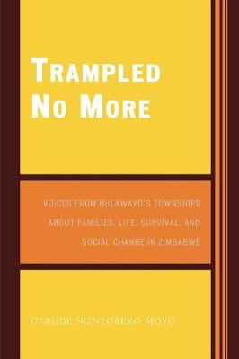 Trampled No More: Voices from Bulawayo's Townships about Families, Life, Survival, and Social Change in Zimbabwe (Paperback)