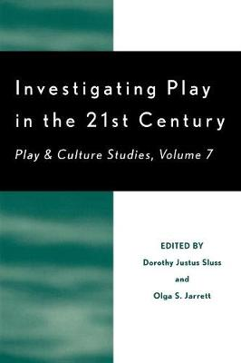 Investigating Play in the 21st Century: Play and Culture Studies - Play and Cultural Studies v. 7 (Paperback)