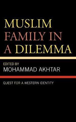 Muslim Family in a Dilemma: Quest for a Western Identity (Hardback)