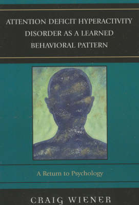 Attention Deficit Hyperactivity Disorder as a Learned Behavioral Pattern: A Return to Psychology (Paperback)