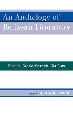 An Anthology of Belizean Literature: English, Creole, Spanish, Garifuna (Hardback)