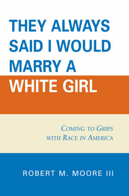 'They Always Said I Would Marry a White Girl': Coming to Grips with Race in America (Paperback)