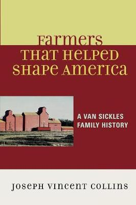 Farmers that Helped Shape America: A Van Sickles Family History (Paperback)