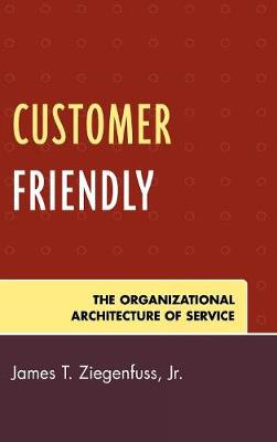 Customer Friendly: The Organizational Architecture of Service (Hardback)