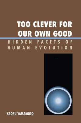 Too Clever for Our Own Good: Hidden Facets of Human Evolution (Paperback)