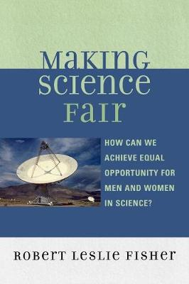 Making Science Fair: How Can We Achieve Equal Opportunity for Men and Women in Science? (Paperback)