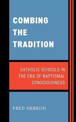 Combing the Tradition: Catholic Schools in the Era of Baptismal Consciousness (Hardback)