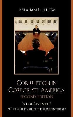 Corruption in Corporate America: Who is Responsible? Who Will Protect the Public Interest? (Hardback)