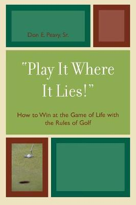 'Play It Where It Lies!': How to Win at the Game of Life with the Rules of Golf (Paperback)