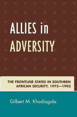 Allies in Adversity: The Frontline States in Southern African Security 1975D1993 (Paperback)