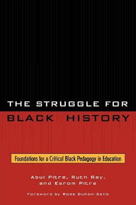 The Struggle for Black History: Foundations for a Critical Black Pedagogy in Education (Paperback)