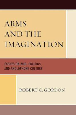 Arms and the Imagination: Essays on War, Politics, and Anglophone Culture (Paperback)