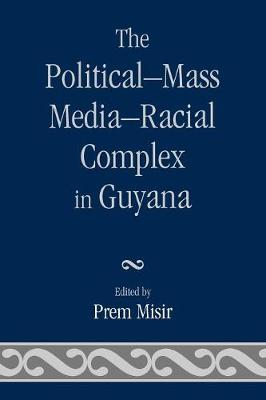 The Political-Mass Media-Racial Complex in Guyana (Paperback)