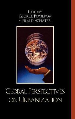 Global Perspectives on Urbanization: Essays in Honor of Debnath Mookherjee (Hardback)