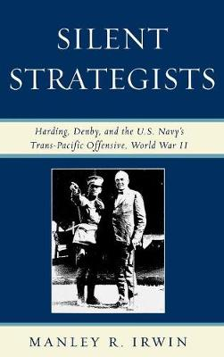 Silent Strategists: Harding, Denby, and the U.S. Navy's Trans-Pacific Offensive, World War II (Hardback)