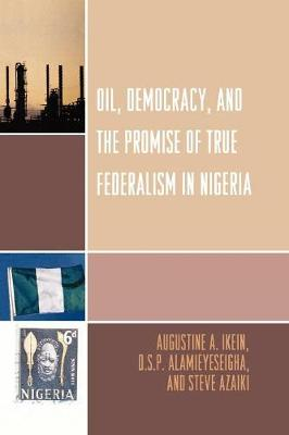 Oil, Democracy and the Promise of True Federalism in Nigeria (Paperback)