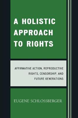A Holistic Approach to Rights: Affirmative Action, Reproductive Rights, Censorship, and Future Generations (Paperback)