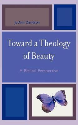 Toward a Theology of Beauty: A Biblical Perspective (Hardback)