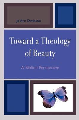 Toward a Theology of Beauty: A Biblical Perspective (Paperback)