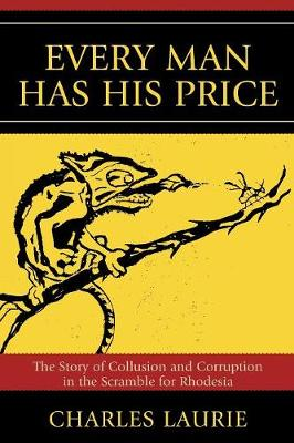 Every Man Has His Price: The Story of Collusion and Corruption in the Scramble for Rhodesia (Paperback)
