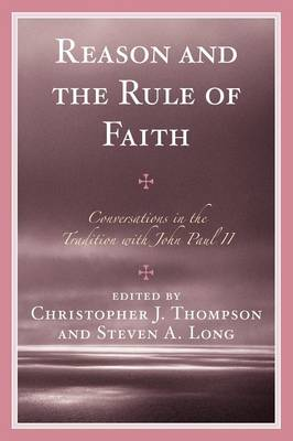 Reason and the Rule of Faith: Conversations in the Tradition with John Paul II (Paperback)