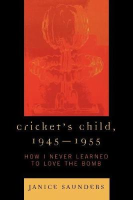 Cricket's Child, 1945-1955: How I Never Learned to Love the Bomb (Paperback)